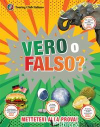 VERO O FALSO? GRANDI DOMANDE, RISPOSTE INCREDIBILI! - MILLS ANDREA