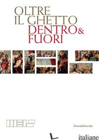 OLTRE IL GHETTO. DENTRO & FUORI. EDIZ. ILLUSTRATA - CONTESSA A. (CUR.); DELLA SETA S. (CUR.); FERRARA DEGLI UBERTI C. (CUR.); REICHE