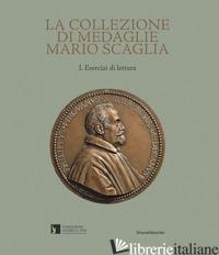 COLLEZIONE DI MEDAGLIE MARIO SCAGLIA. EDIZ. ILLUSTRATA (LA) - SIMONATO L. (CUR.); ZACCARIOTTO G. (CUR.)