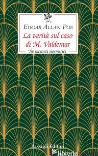 VERITA' SUL CASO DI M. VALDEMAR. TRE RACCONTI MESMERICI (LA) - POE EDGAR ALLAN