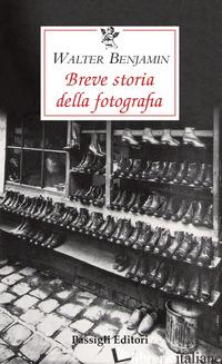 BREVE STORIA DELLA FOTOGRAFIA - BENJAMIN WALTER; MORI CARMIGNANI S. (CUR.)