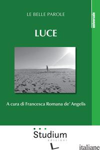 LUCE. LE BELLE PAROLE - DE' ANGELIS F. R. (CUR.)