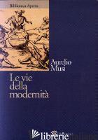 VIE DELLA MODERNITA' (LE) - MUSI AURELIO