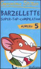 BARZELLETTE. SUPER-TOP-COMPILATION. EDIZ. ILLUSTRATA. VOL. 5 - STILTON GERONIMO