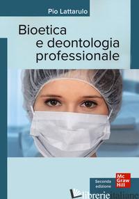 BIOETICA E DENTOLOGIA PROFESSIONALE - LATTARULO PIO