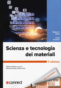 SCIENZA E TECNOLOGIA DEI MATERIALI. CON CONNECT - SMITH WILLIAM F.; HASHEMI JAVAD; FARE' SILVIA (CUR.); TANZI MARIA CRISTINA (CUR.