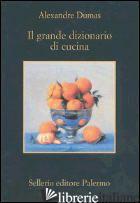 GRANDE DIZIONARIO DI CUCINA (IL) - DUMAS ALEXANDRE; CARLINO C. (CUR.)