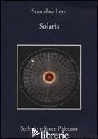 SOLARIS - LEM STANISLAW; CATALUCCIO F. M. (CUR.)