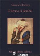 DIVANO DI ISTANBUL (IL) - BARBERO ALESSANDRO