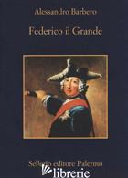 FEDERICO IL GRANDE - BARBERO ALESSANDRO