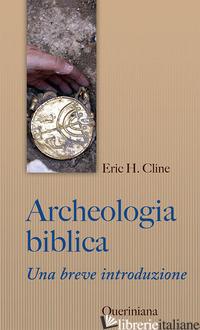 ARCHEOLOGIA BIBLICA. UNA BREVE INTRODUZIONE - CLINE ERIC H.