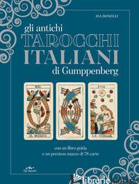 ANTICHI TAROCCHI ITALIANI DI GUMPPENBERG. CON 78 CARTE - DONELLI ISA