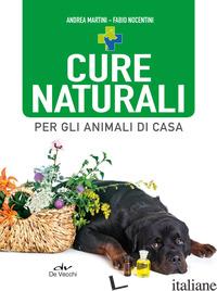 CURE NATURALI PER GLI ANIMALI DI CASA - MARTINI ANDREA; NOCENTINI FABIO