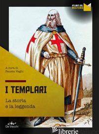 TEMPLARI. LA STORIA E LA LEGGENDA (I) - VAGHI F. (CUR.)