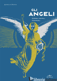 ANGELI. SCOPRIRLI, SENTIRLI, INCONTRARLI (GLI) - PENNA AURELIO