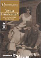 VESPA O LAMBRETTA. UNA COMPETIZIONE TRA DUE MITI. DVD. CON LIBRO - AA.VV.