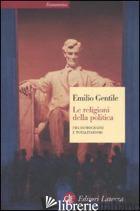 RELIGIONI DELLA POLITICA. FRA DEMOCRAZIE E TOTALITARISMI (LE) - GENTILE EMILIO