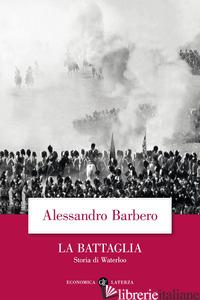 BATTAGLIA. STORIA DI WATERLOO (LA) - BARBERO ALESSANDRO
