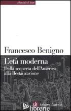 ETA' MODERNA. DALLA SCOPERTA DELL'AMERICA ALLA RESTAURAZIONE (L') - BENIGNO FRANCESCO