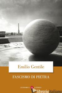 FASCISMO DI PIETRA (IL) - GENTILE EMILIO