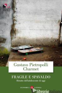 FRAGILE E SPAVALDO. RITRATTO DELL'ADOLESCENTE DI OGGI - PIETROPOLLI CHARMET GUSTAVO