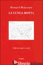 LUNGA ROTTA. SOLO TRA MARI E CIELI (LA) - MOITESSIER BERNARD