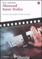 MOSSAD BASE ITALIA. LE AZIONI, GLI INTRIGHI, LE VERITA' NASCOSTE - SALERNO ERIC
