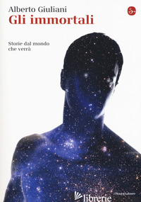 IMMORTALI. STORIE DAL MONDO CHE VERRA' (GLI) - GIULIANI ALBERTO
