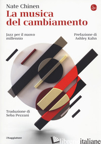 MUSICA DEL CAMBIAMENTO. JAZZ PER IL NUOVO MILLENNIO (LA) - CHINEN NATE