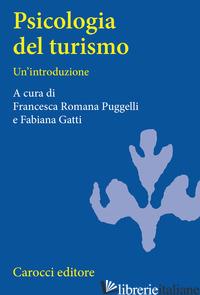 PSICOLOGIA DEL TURISMO. UN'INTRODUZIONE - GATTI F. (CUR.); PUGGELLI F. R. (CUR.)