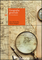 GEOGRAFIA GENERALE. UN'INTRODUZIONE - DE VECCHIS GINO; FATIGATI FRANCO