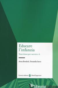 EDUCARE L'INFANZIA. TEMI CHIAVE PER I SERVIZI 0-6 - BONDIOLI ANNA; SAVIO DONATELLA