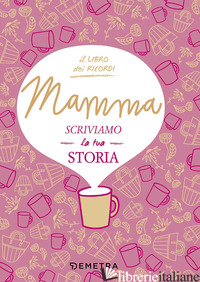 MAMMA, SCRIVIAMO LA TUA STORIA - GEREVINI PAOLA