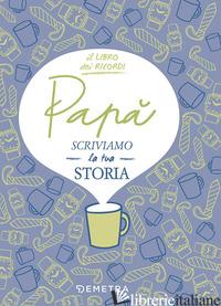 PAPA', SCRIVIAMO LA TUA STORIA - GEREVINI PAOLA