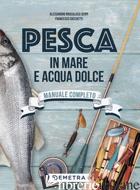 PESCA IN MARE E ACQUA DOLCE - BRUCALASSI SERPI ALESSANDRO; COCHETTI FRANCESCO