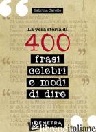 VERA STORIA DI 400 FRASI CELEBRI E MODI DI DIRE (LA) - CAROLLO SABRINA