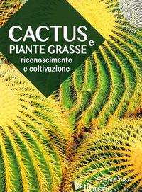 CACTUS E PIANTE GRASSE. RICONOSCIMENTO E COLTIVAZIONE - BOFFELLI ENRICA; SIRTORI GUIDO