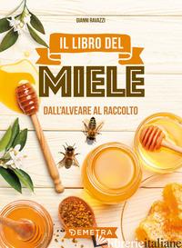 LIBRO DEL MIELE. DALL'ALVEARE AL RACCOLTO (IL) - RAVAZZI GIANNI