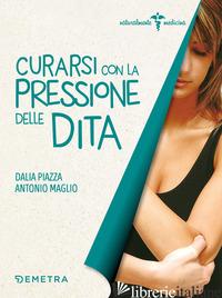 CURARSI CON LA PRESSIONE DELLE DITA - PIAZZA DALIA; MAGLIO ANTONIO