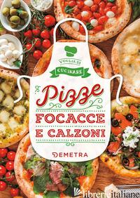 PIZZE, FOCACCE E CALZONI - CRISCITELLO A. (CUR.)