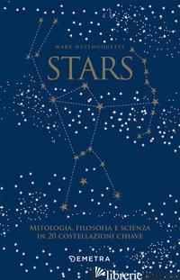 STARS. MITOLOGIA, FILOSOFIA E SCIENZA IN 20 COSTELLAZIONI CHIAVE. CON 20 SCHEDE  - WESTMOQUETTE MARK