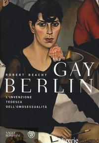 GAY BERLIN. L'INVENZIONE TEDESCA DELL'OMOSESSUALITA' - BEACHY ROBERT