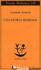 STORIA SEMPLICE (UNA) - SCIASCIA LEONARDO