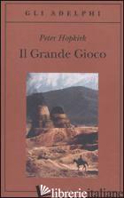GRANDE GIOCO. I SERVIZI SEGRETI IN ASIA CENTRALE (IL) - HOPKIRK PETER