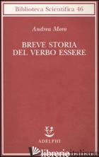 BREVE STORIA DEL VERBO ESSERE. VIAGGIO AL CENTRO DELLA FRASE - MORO ANDREA