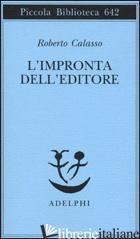 IMPRONTA DELL'EDITORE (L') - CALASSO ROBERTO