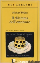 DILEMMA DELL'ONNIVORO (IL) - POLLAN MICHAEL