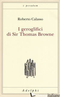 GEROGLIFICI DI SIR THOMAS BROWNE (I) - CALASSO ROBERTO