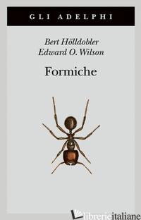 FORMICHE. STORIA DI UN'ESPLORAZIONE SCIENTIFICA - HOLLDOBLER BERT; WILSON EDWARD O.