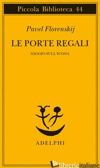PORTE REGALI. SAGGIO SULL'ICONA (LE) - FLORENSKIJ PAVEL ALEKSANDROVIC